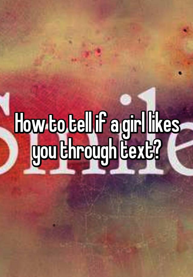 How To Know A Girl Likes You Through Texting