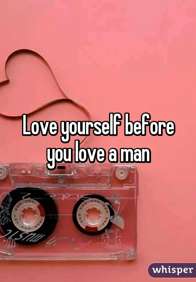 Love yourself before you love a man