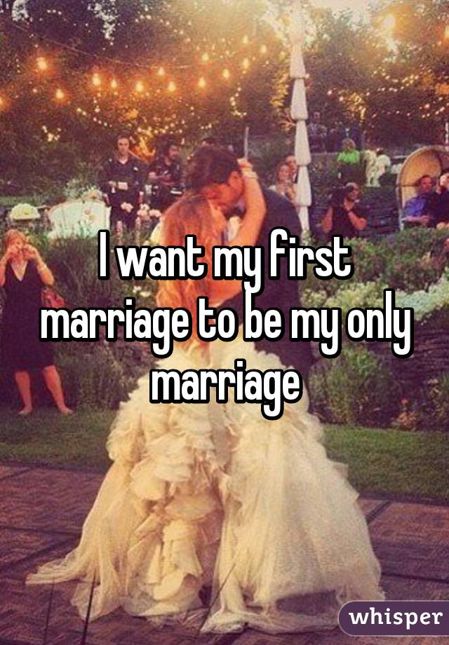 I want my first marriage to be my only marriage