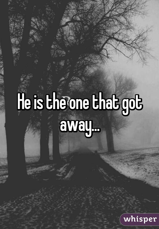 He is the one that got away...