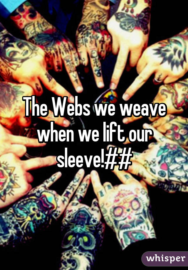 The Webs we weave when we lift our sleeve!##