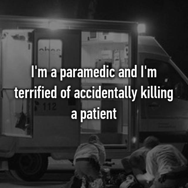 I'm a paramedic and I'm terrified of accidentally killing a patient
