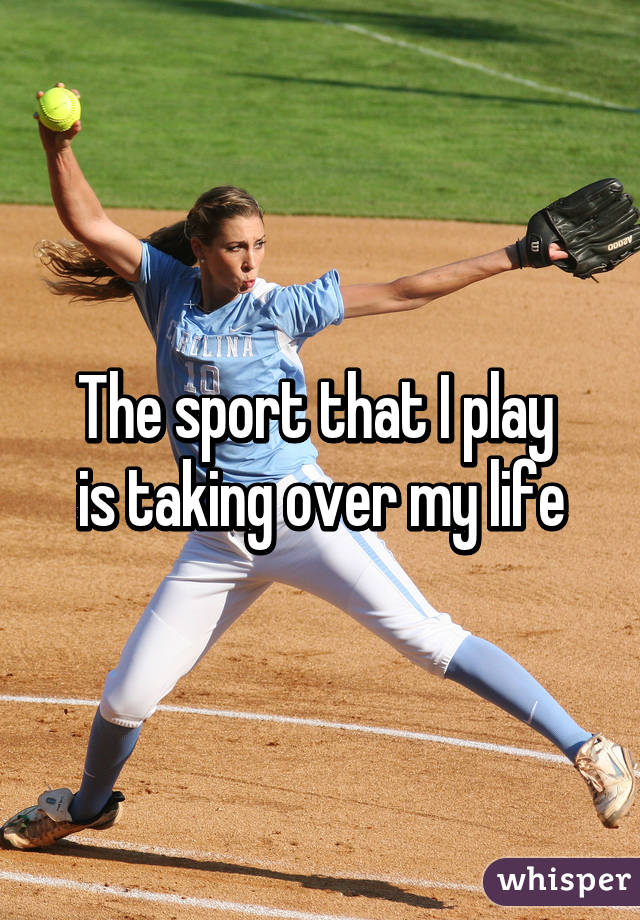 The sport that I play  is taking over my life