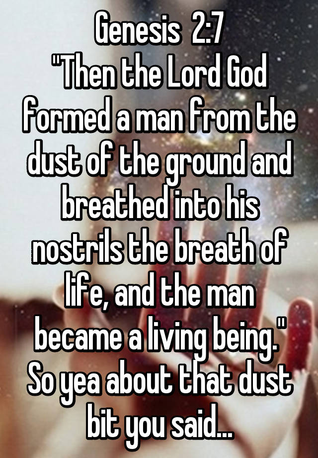 """Genesis 2:7 """"Then the Lord God formed a man from the dust ..."""