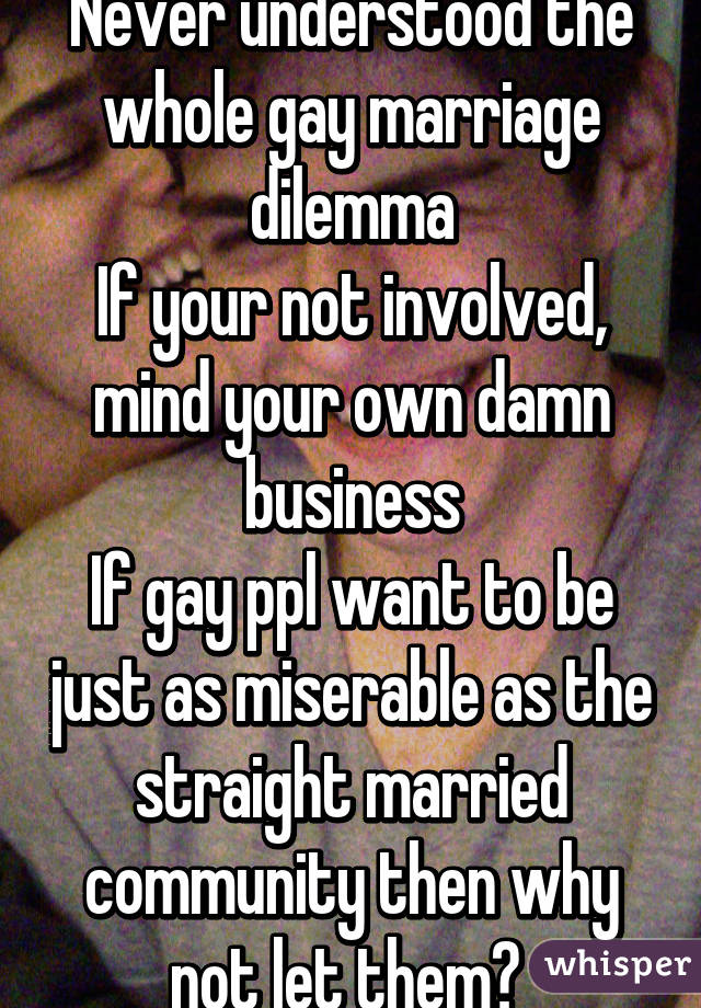 Gay Marriage..... Why Not?
