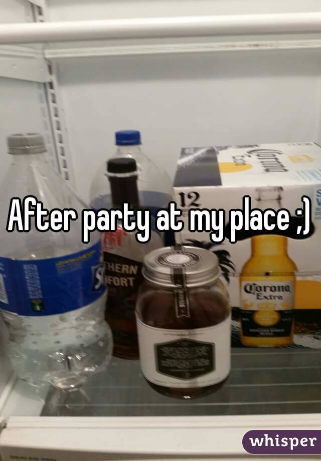 After party at my place ;)