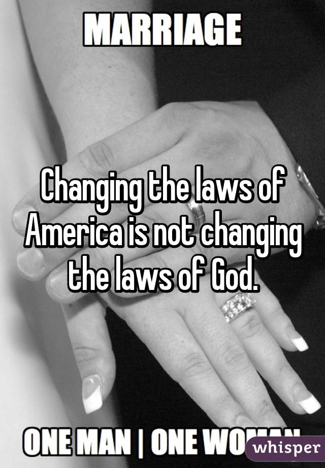 Changing the laws of America is not changing the laws of God.