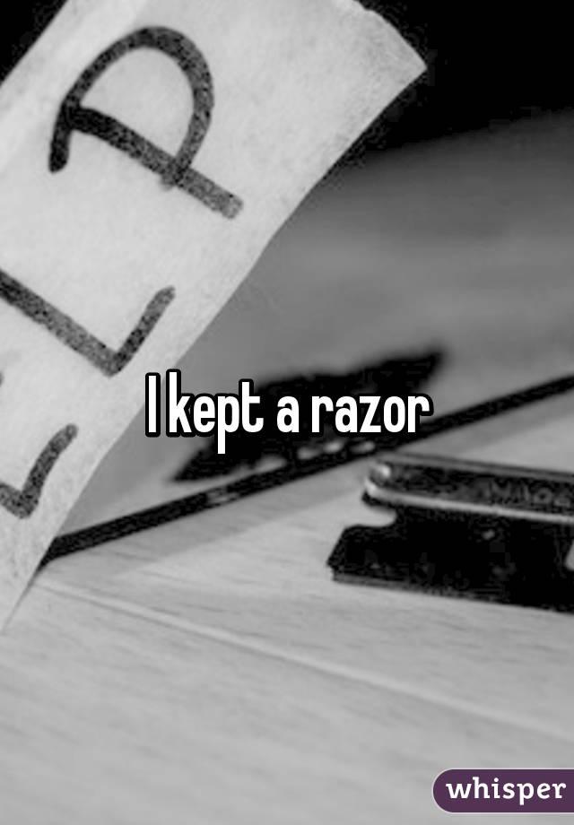 I kept a razor