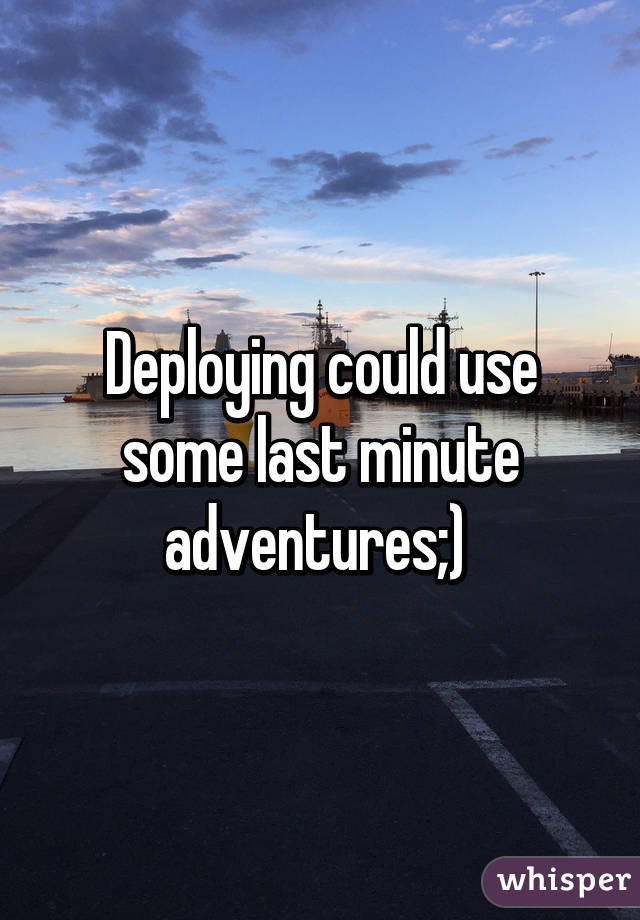 Deploying could use some last minute adventures;)