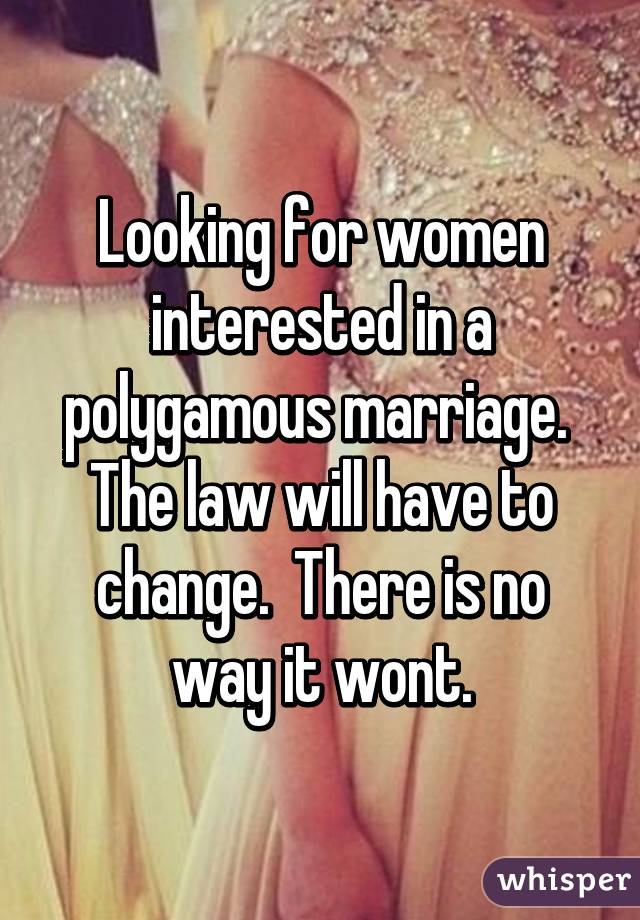 Looking for women interested in a polygamous marriage. The law ...