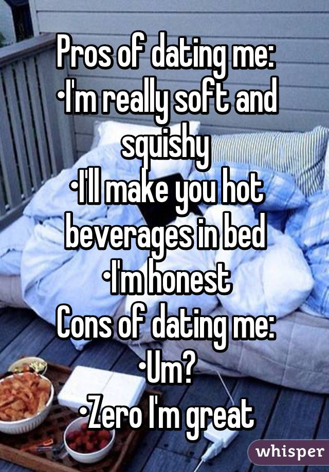 pro and cons of dating me Thedankestmemehustler pros and cons of dating me: pros: you'll be the cute one cons: holy shit where do i begin #mine #txt #shitposts 186896 notes pros and cons of dating me from imgur tagged as cute meme.