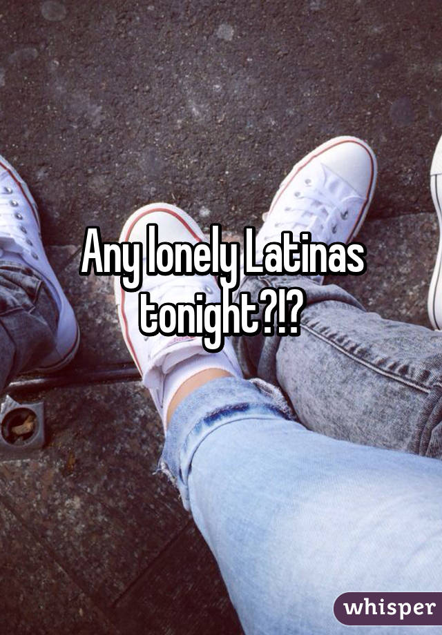 lonely latinas