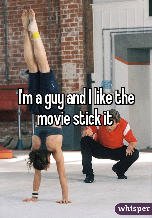 I'm a guy and I like the movie stick it