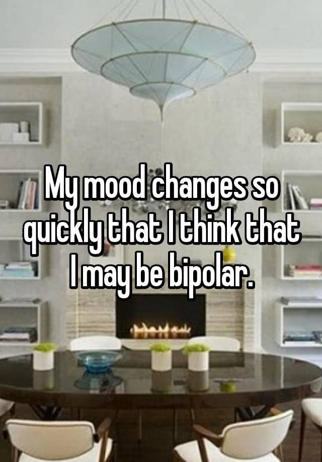 I think I may be bipolar?