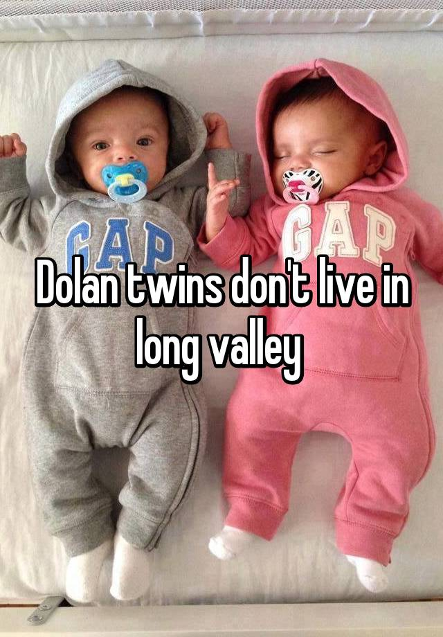Dolan Twins Don T Live In Long Valley
