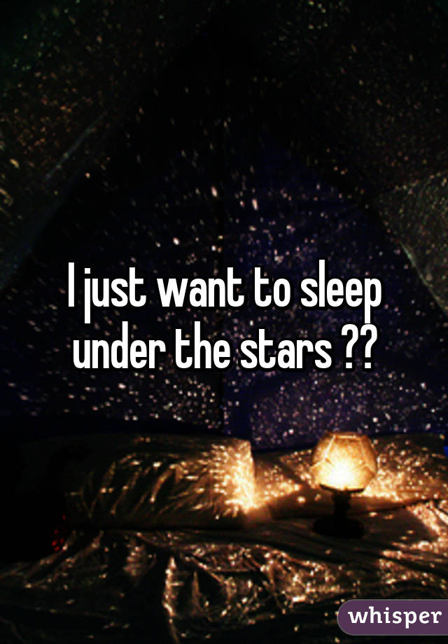 I just want to sleep under the stars ❤️