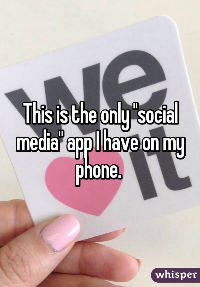 """This is the only """"social media"""" app I have on my phone."""