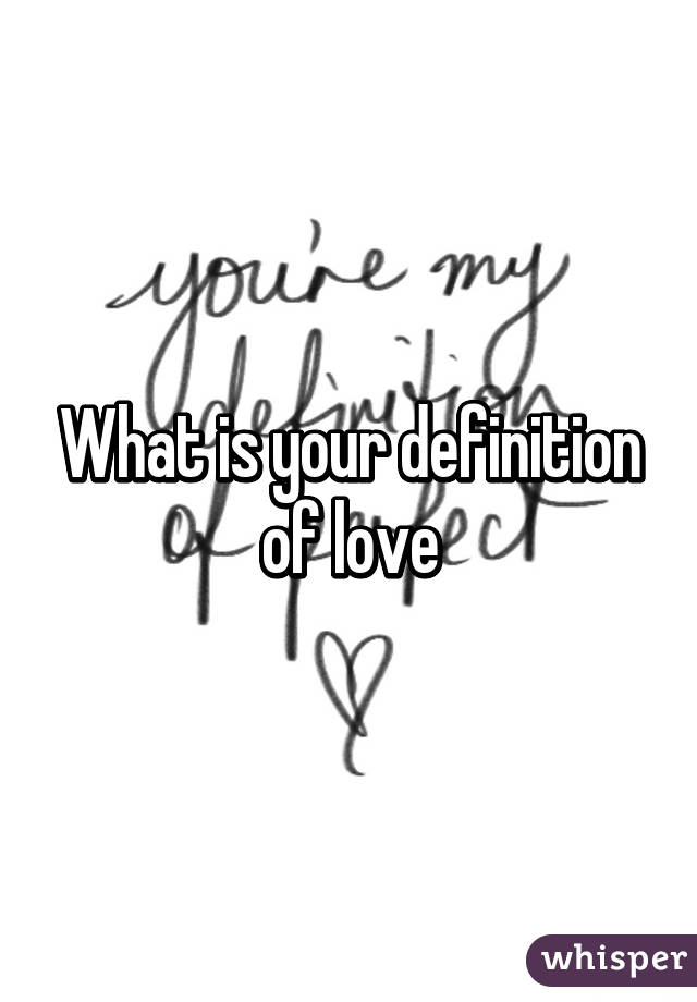 What is your definition of love?