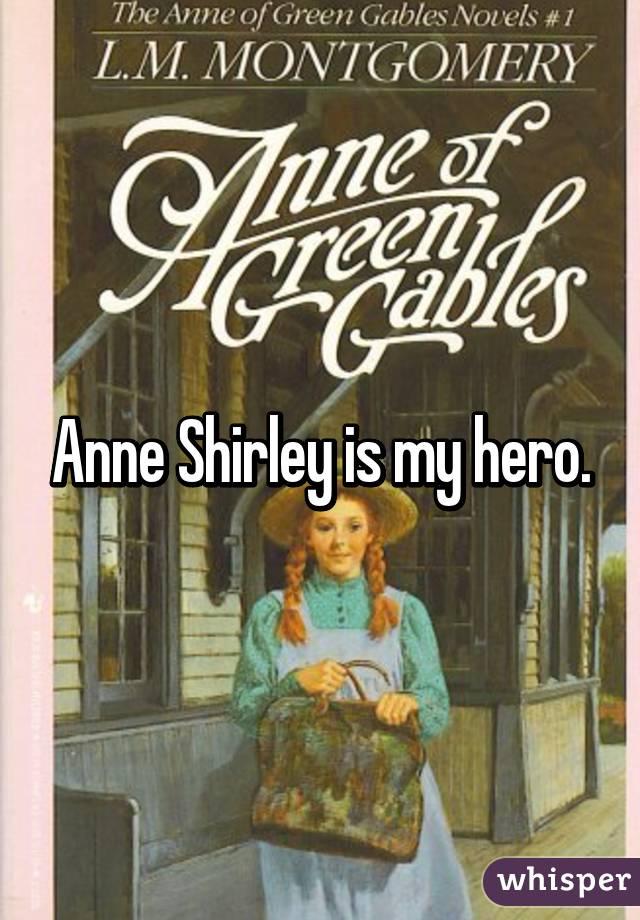 Anne Shirley is my hero.