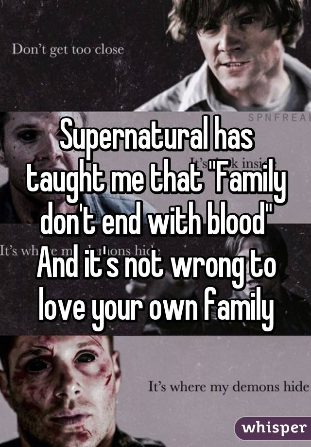 "Supernatural Quotes Family Don T End With Blood: Supernatural Has Taught Me That ""Family Don't End With"