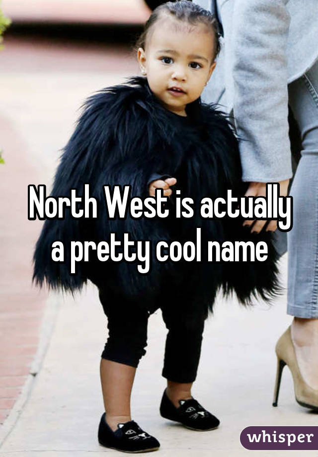 North West is actually a pretty cool name