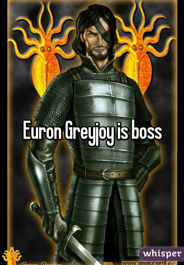 Euron Greyjoy is boss