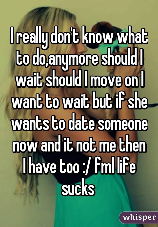Life sucks...I don't know anymore!!!!?