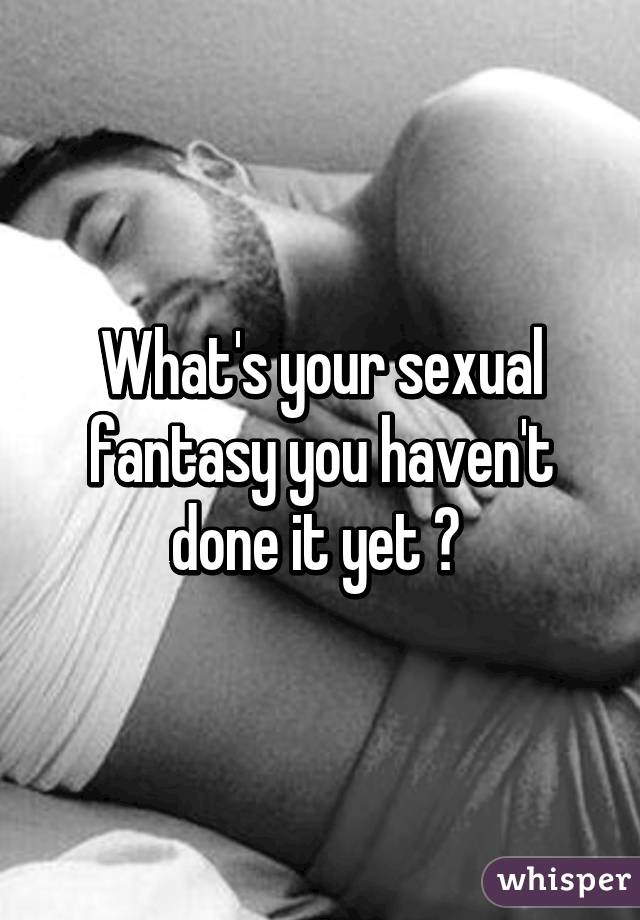 What'S Your Sex Fantasy 55