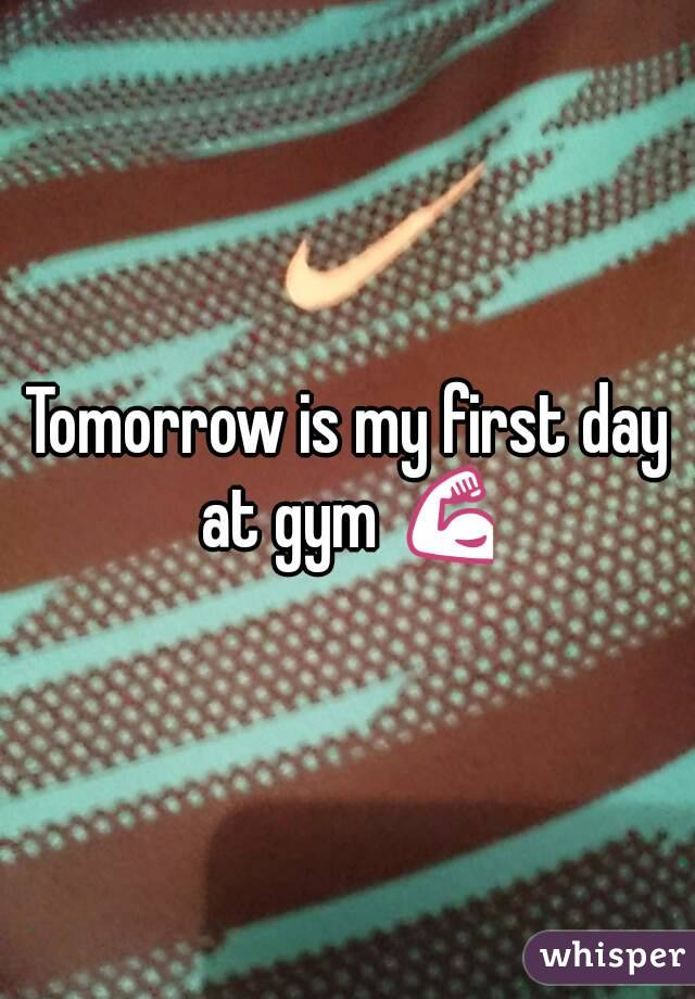 Tomorrow is my first day at gym 💪