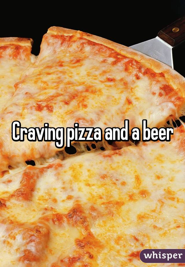 Craving pizza and a beer