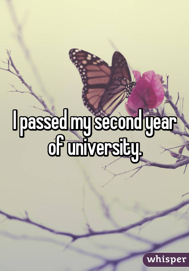 I passed my second year of university.