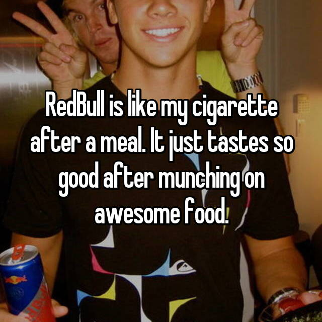 RedBull is like my cigarette after a meal. It just tastes so good after munching on awesome food.