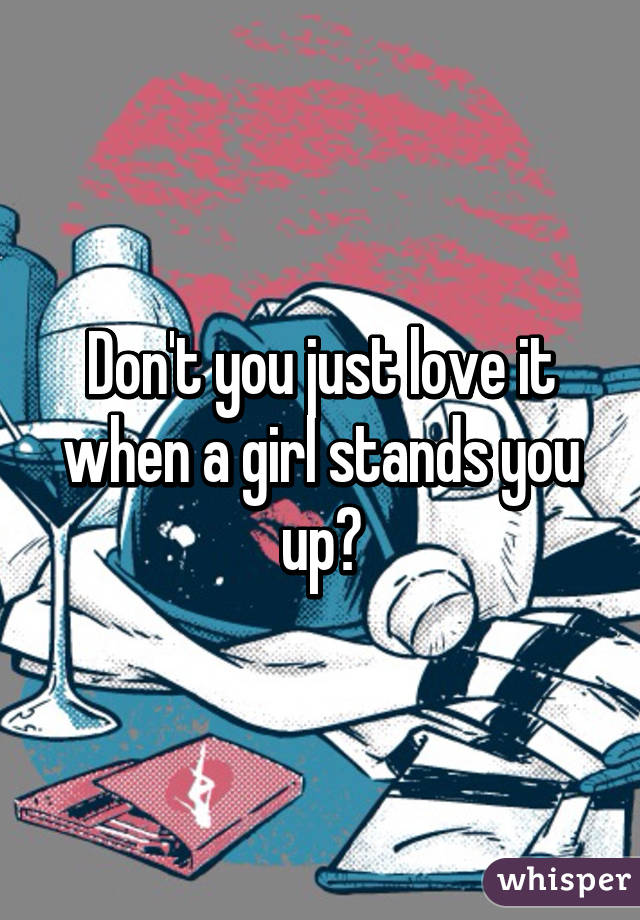 When A Girl Stands You Up