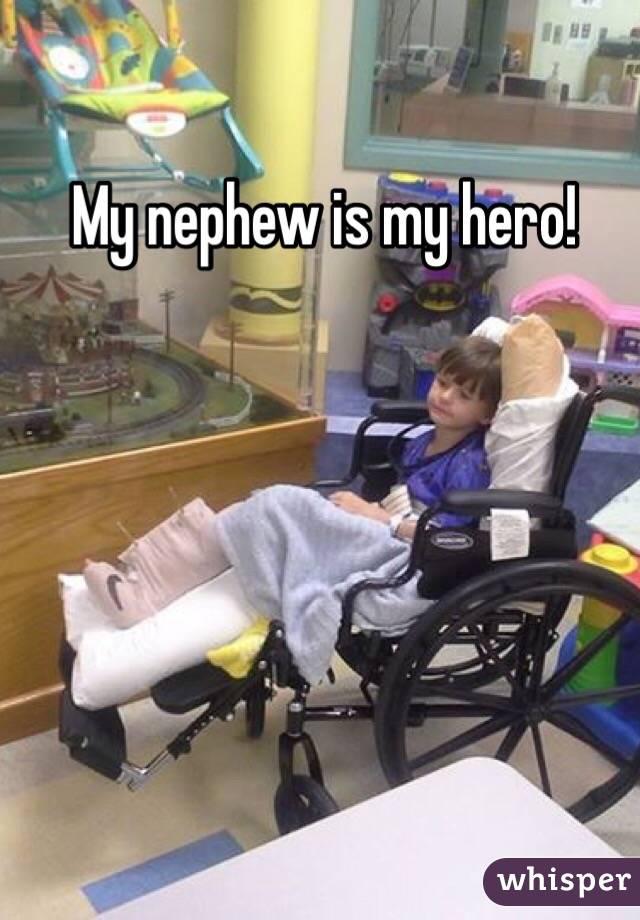 My nephew is my hero!