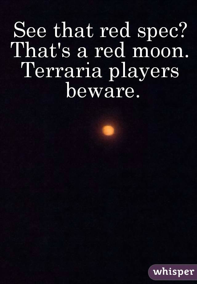 See that red spec? That's a red moon. Terraria players beware.