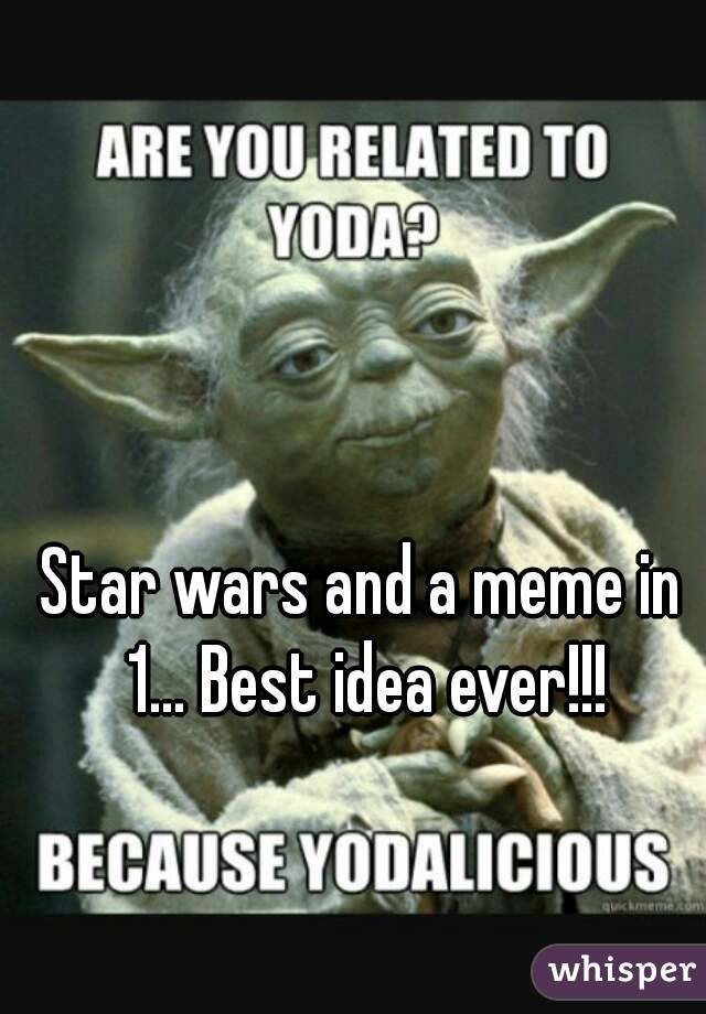 Star wars and a meme in 1... Best idea ever!!!