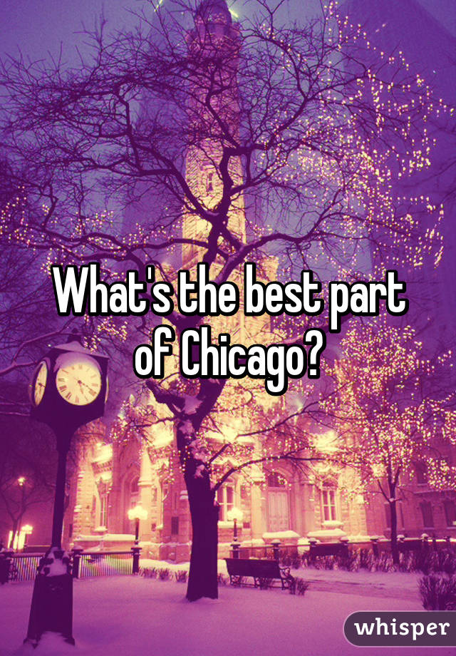 What's the best part of Chicago?
