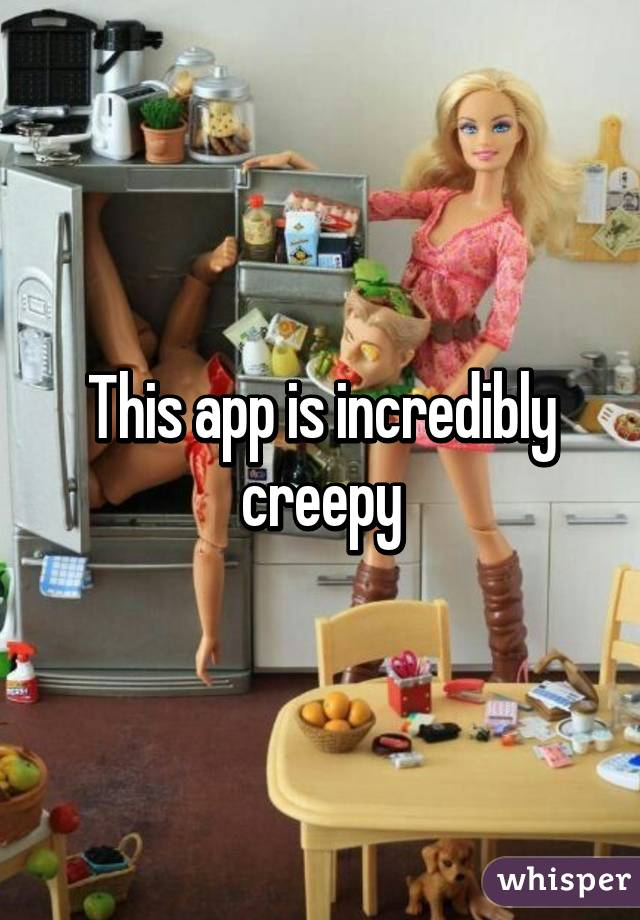This app is incredibly creepy
