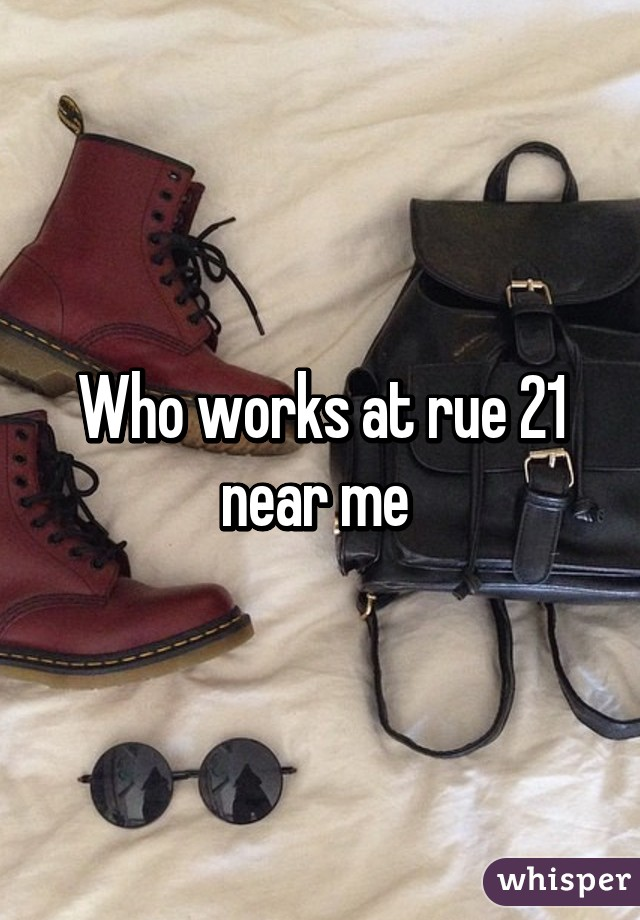 Who works at rue 21 near me