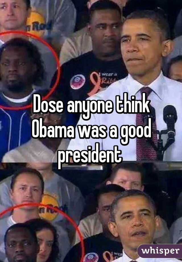 Dose anyone think Obama was a good president