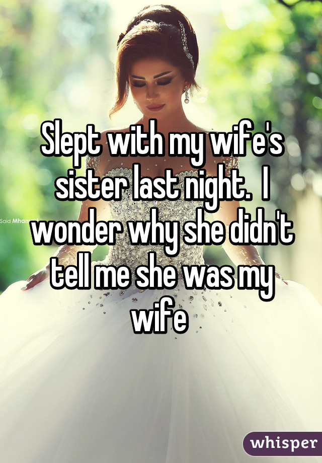 Slept with my wifes sister