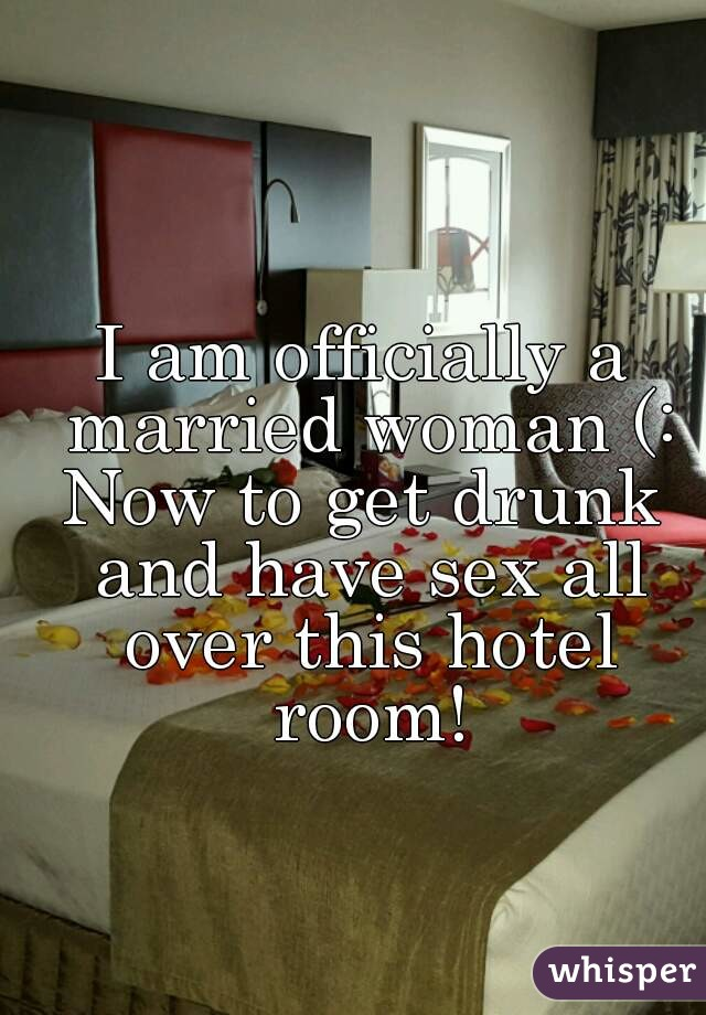 I am officially a married woman (: Now to get drunk and have sex all over this hotel room!