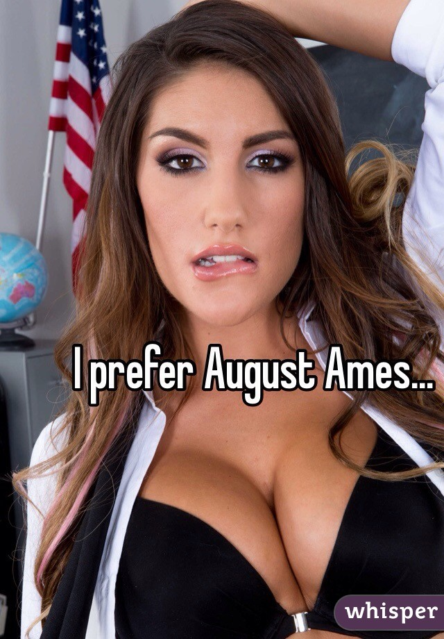 prefer August Ames...