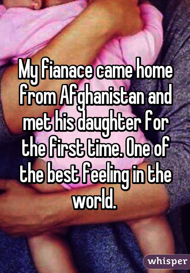 My fianace came home from Afghanistan and met his daughter for the first time. One of the best feeling in the world.