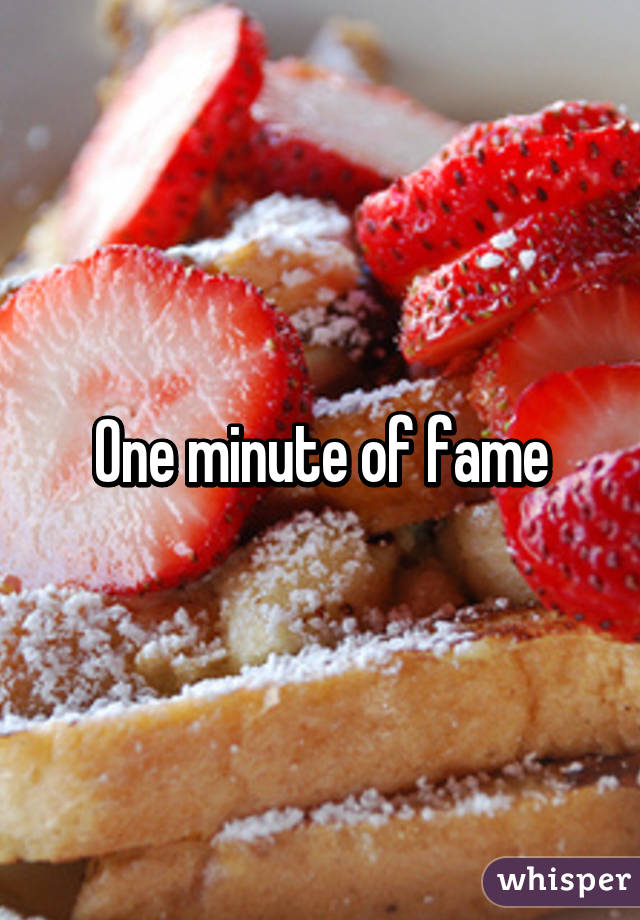 One minute of fame