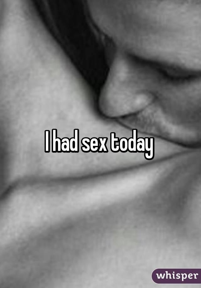 I had sex today