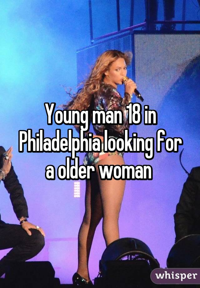 Young man 18 in Philadelphia looking for a older woman