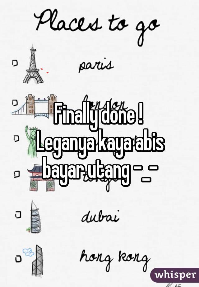 Finally done ! Leganya kaya abis bayar utang -_- - Whisper
