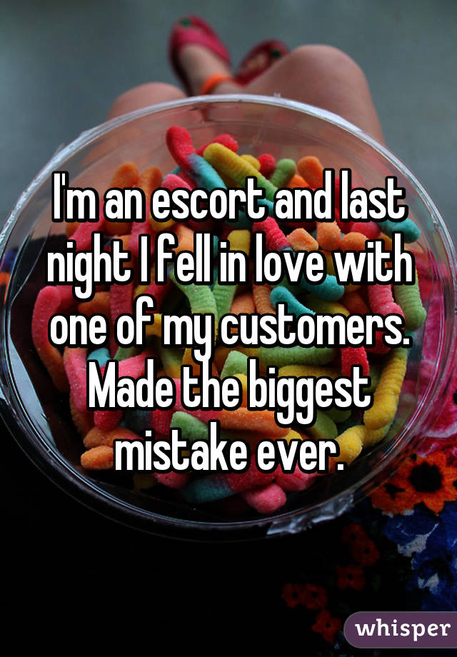 I'm an escort and last night I fell in love with one of my customers. Made the biggest mistake ever.