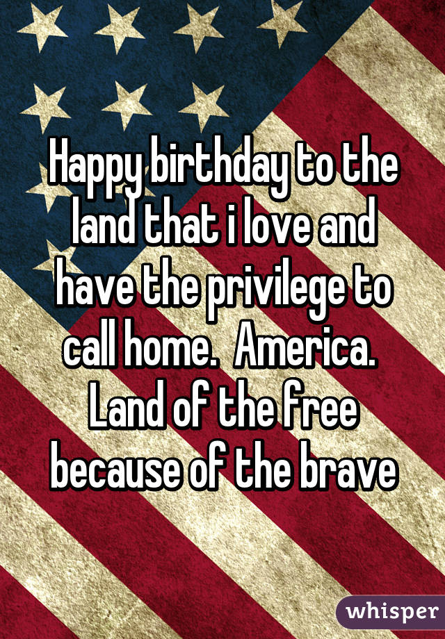 america home of the brave land that i love essay After we won a battle on lake erie in 1813, the american commander, oliver  hazard perry, sent the message we have met the  o'er the land of the free and  the home of the brave  between their loved homes and the war's desolation.